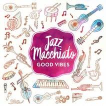 Jazz Macchiato - Good Vibes