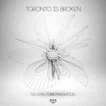 Toronto Is Broken - No Gyal Tune / Radiation