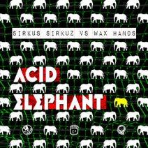 Wax Hands, Sirkus Sirkuz, Splitloop - Acid Elephant