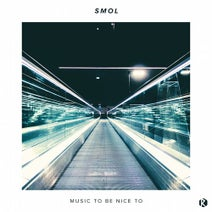 Smol - Music to Be Nice To