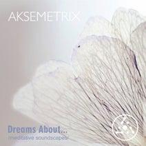 Aksemetrix - Dreams About... (Meditative Soundscapes)