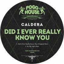 Caldera (UK) - Did I Ever Really Know You