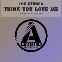 The Stoned - Think You Love Me