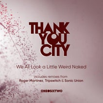 Thankyou City, Roger Martinez, Tripswitch, Sonic Union - We All Look a Little Weird Naked