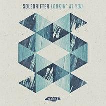 Soledrifter - Lookin' at You