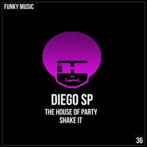 Diego sp - The House of Party / Shake It