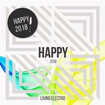 Fab Mayday, DJ Herby, Drop Killers, Tom Leinad, Square Tune Magician, Daviddance, Junk Pirate, Morena, Ivan Craft, Ixindamix, Dj Abeb, Aldy Th, Van Heyden, Carlos Medir, Max Sabatini, Alex B, Theory, DJ Favorite, Nikki Renee, Project 99, Frenk DJ, Marco Magrini, Freshdance Project, Sorrenti Bros, Scott Fraser, Electromagic Duo, DJ Kharitonov, Elektrojack - Living Electro - Happy 2018