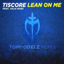 Tiscore feat. Julia Ross - Lean On Me (Topmodelz Remix)
