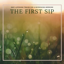 The First Sip - Easy Listening Tracks For A Refreshing Morning