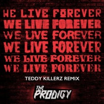 The Prodigy, Teddy Killerz - We Live Forever