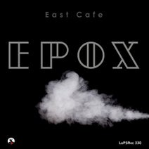 East Cafe, Christian Monique, Christopher FaFa - Epox