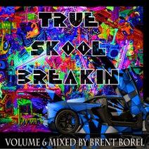 Brent Borel, Skynet, Jazon, Addy, Noel Sanger, Shirley, Athanasius - True Skool Breakin 6