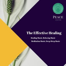 The Effective Healing (Healing Music, Relaxing Music, Meditation