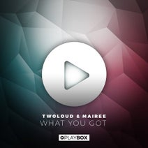 twoloud, Mairee - What You Got