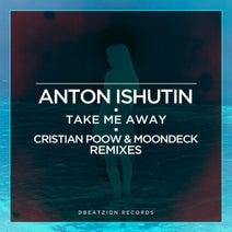 Cristian Poow, Anton Ishutin, MoonDeck - Take Me Away (Cristian Poow & MoonDeck Remixes)