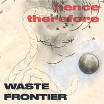 Hence Therefore - Waste Frontier