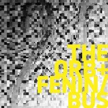 The Orb, Bus, Dabrye, Fenin, Fenin / Bus (w/ Dabrye) - The Orb + Fenin / Bus