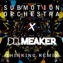 Dr Meaker, Submotion Orchestra - Thinking (Dr Meaker Extended D'n'B Mix)
