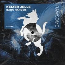 Keizer Jelle - Bang Harder