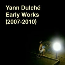 Yann Dulché - Early Works (2007-2010)