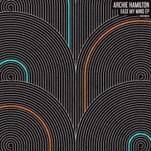 Archie Hamilton, The Smoothness - Ease My Mind EP