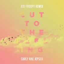 Carly Rae Jepsen, Kid Froopy - Cut To The Feeling