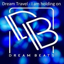 Dream Travel - I Am Holding On