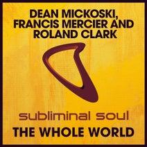 Roland Clark, Dean Mickoski, Francis Mercier - The Whole World