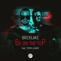 Bricklake, Tomm Laurey - Be On The Top