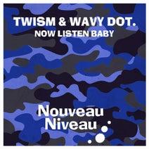 Twism, Wavy dot. - Now Listen Baby