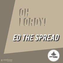 Ed The Spread - Oh Lordy!