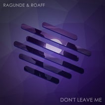 Ragunde, ROAFF - Don't Leave Me