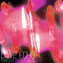 Dave Echo - Particle Decelerator