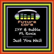 Bubble, IYF, Roxie - Just You Wait