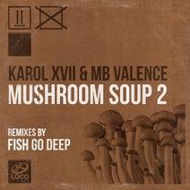 Fish Go Deep, Karol XVII & MB Valence - Mushroom Soup 2 Fish Go Deep Remixes