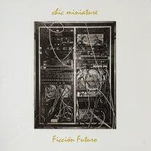 Chic Miniature - Ficcion Futuro