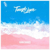 Tough Love - Rain Dance
