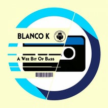 Blanco K - A Wee Bit Of Bass