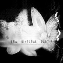Ena - Binaural, Pt. 2