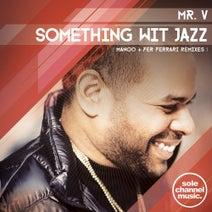 Mr. V, Manoo, Fer Ferrari - Something Wit Jazz (Manoo + Fer Ferrari Remixes)