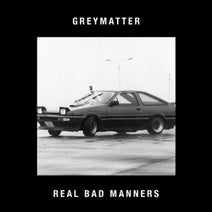 Greymatter - Real Bad Manners