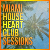 PRIMAXS, DJ Robert Maat, NewNew, T-Mike, Likerox, Rodion Propp, The Provence, Nikko Lay, Fiveprod, Kengroll - Miami House Heart Club Sessions