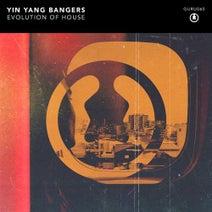 Yin Yang Bangers - Evolution of House