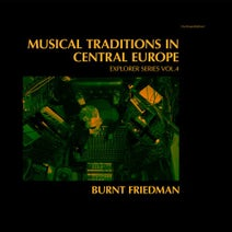Burnt Friedman, Lucas Santtana, Hayden Chisholm - Musical Traditions in Central Europe - Explorer Series, Vol. 4
