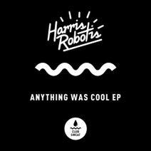 Harris Robotis - Anything Was Cool