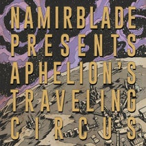 Namir Blade, Jordan  Webb, Brian Brown, DTL, JS Kodiak - Aphelion's Traveling Circus