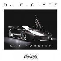 DJ E-Clyps - Dat Foreign