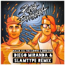 Diego Miranda, Slamtype, Kill the Clowns, Riallo, Born King - Rumba y Borrachera (Diego Miranda & Slamtype Remix)