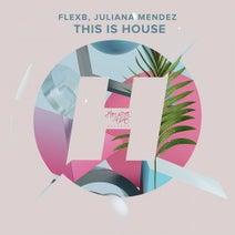 Flexb, Juliana Mendez - This Is House