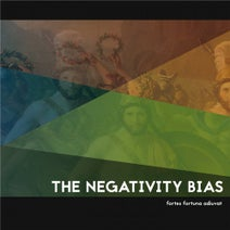 The Negativity Bias - Fortes Fortuna Adiuvat